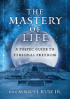 The Mastery of Life: A Toltec Guide to Personal Freedom Cover Image