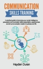 Communication Skills Training: A Practical Guide to Improving Your Social Intelligence, Persuasive Communication Skills, Presentation, Assertiveness Cover Image