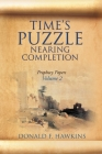 Time's Puzzle Nearing Completion: Prophecy Papers, Volume 2 Cover Image