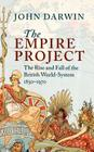 The Empire Project: The Rise and Fall of the British World-System, 1830-1970 Cover Image