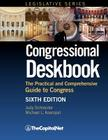 Congressional Deskbook: The Practical and Comprehensive Guide to Congress, Sixth Edition Cover Image