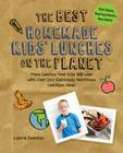 The Best Homemade Kids' Lunches on the Planet: Make Lunches Your Kids Will Love with More Than 200 Deliciously Nutritious Meal Ideas (Best on the Planet) Cover Image