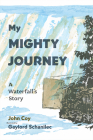My Mighty Journey: A Waterfall's Story Cover Image