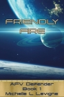 Friendly Fire: AFV Defender, Book 1 Cover Image