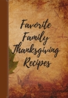 Favorite Family Thanksgiving Recipes: Personalized Recipe Book For All Your Favorite Family Holiday Recipes. Blank Cookbook For You To Write In. Cover Image