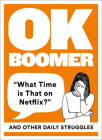 Ok Boomer: 'what Time Is That on Netflix?' and Other Daily Struggles Cover Image