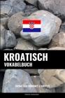 Kroatisch Vokabelbuch: Thematisch Gruppiert & Sortiert Cover Image