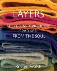 Layers: Felted Art Projects Sparked from the Soul Cover Image