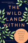 The Wild Land Within: Cultivating Wholeness Through Spiritual Practice Cover Image