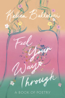 Feel Your Way Through: A Book of Poetry Cover Image