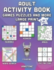 Adult Activity Book Games Puzzles and More Large Print: 6 in 1 - Word Search, Sudoku, Coloring, Mazes, KenKen & Tic Tac Toe (Vol. 1) Cover Image