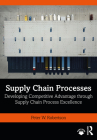 Supply Chain Processes: Developing Competitive Advantage Through Supply Chain Process Excellence Cover Image