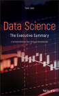 Data Science: The Executive Summary - A Technical Book for Non-Technical Professionals Cover Image