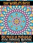 The World's Best Big Magical Mandalas Coloring Book: 100 Magical Mandalas Coloring Book ... Everyday unique 100 mandalas coloring book for Adult Relax Cover Image