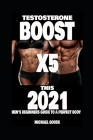 TESTOSTERONE BOOST X5 this 2021: Men's beginners guide to a perfect body Cover Image