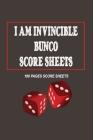 I Am Invincible Bunco Score Sheets: bueatifule gift ideas in valentine day love Bunco Score Cards for Couples, 100 pages Scoring for Players Lovers Wi Cover Image