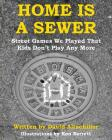 Home Is a Sewer: Street Games We Played That Kids Don't Play Any More Cover Image