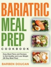 Bariatric Meal Prep Cookbook: Easy Meal Plans and Recipes to Eat Healthy and Lose Weight (30-Day Meal Plan) Cover Image