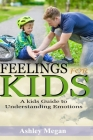 Feelings for Kids: A Kids Guide to Understanding Emotions Cover Image