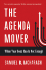 The Agenda Mover: When Your Good Idea Is Not Enough (Pragmatic Leadership) Cover Image