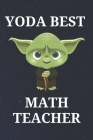 Yoda Best Math Teacher: Unique Appreciation Gift with Beautiful Design and a Premium Matte Softcover Cover Image