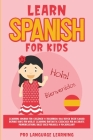 Learn Spanish for Kids: Learning Spanish for Children & Beginners Has Never Been Easier Before! Have Fun Whilst Learning Fantastic Exercises f Cover Image