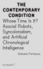 Whose Time Is It?: Asocial Robots, Syncholonialism, and Artificial Chronological Intelligence (Sternberg Press / The Contemporary Condition) Cover Image