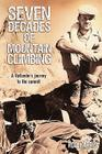 Seven Decades of Mountain Climbing: A Flatlander's Journey to the Summit Cover Image