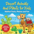 Desert Animals and Plants for Kids: Habitat Facts, Photos and Fun Children's Environment Books Edition Cover Image