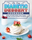The Easy Diabetic Dessert Cookbook: Simple and Healthy Diabetic Dessert Recipes. ( Enjoy Keto, Low Carb and Gluten Free Desserts ) Cover Image