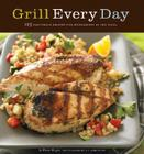 Grill Every Day: 125 Fast-Track Recipes for Weeknights at the Grill Cover Image