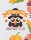 i spy Thanksgiving! Activity Book for Kids: ( coloring book and guessing ) Fun guessing game about Thanksgiving and Fall - Holiday gift idea for kids. Cover Image