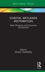 Coastal Wetlands Restoration: Public Perception and Community Development (Routledge Focus on Environment and Sustainability) Cover Image
