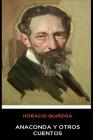 Horacio Quiroga - Anaconda y Otros Cuentos Cover Image