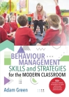 Behaviour Management Skills and Strategies for the Modern Classroom: 100+ research-based strategies for both novice and experienced practitioners Cover Image