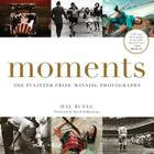 Moments: The Pulitzer Prize-Winning Photographs Cover Image