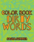 Color Book Dirty Words: Coloring Book For Adults, Keep Your Dirty Mouth Shut And Release Your Anger Coloring Book (Sweary Coloring Book series Cover Image
