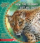 How the Leopard Got His Spots: The Best of Just So Stories Cover Image