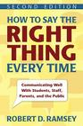 How to Say the Right Thing Every Time: Communicating Well with Students, Staff, Parents, and the Public Cover Image