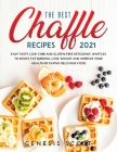 The Best Chaffles Recipes 2021: Easy Tasty Low Carb and Gluten-Free Ketogenic Waffles to Boost Fat Burning, Lose Weight and Improve Your Health by Eat Cover Image