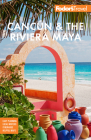 Fodor's Cancún & the Riviera Maya: With Tulum, Cozumel, and the Best of the Yucatán (Full-Color Travel Guide) Cover Image