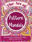 The Art of Pattern Mandala: Beautiful Adult Coloring Book Featuring Beautiful Mandalas Designed to Soothe the Soul Cover Image