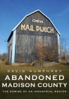 Abandoned Madison County: The Demise of an Industrial Region (America Through Time) Cover Image
