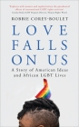 Love Falls On Us: A Story of American Ideas and African LGBT Lives Cover Image