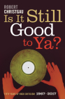 Is It Still Good to Ya?: Fifty Years of Rock Criticism, 1967-2017 Cover Image