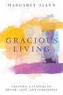 Gracious Living: Creating a Culture of Honor, Love, and Compassion Cover Image