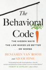 The Behavioral Code: The Hidden Ways the Law Makes Us Better or Worse Cover Image