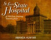 St. Louis State Hospital: A 150-Year Journey Toward Hope Cover Image