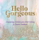 Hello Gorgeous: Empowering Quotes from Bold Women to Inspire Greatness (Everyday Inspiration) Cover Image