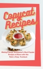 Copycat Recipes: Making Famous Restaurant's Most Popular Recipes at Home with this Quick & Easy Cookbook (Olive Garden, McDonald, Paner Cover Image
